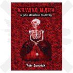 Krvavá máry a jiné strašidelné historky Petr Janeček
